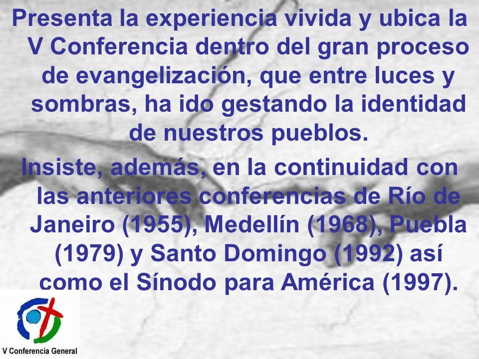 Presenta la experiencia vivida y ubica la V Conferencia dentro del gran proceso de evangelización, que entre luces y sombras, ha ido gestando la ident