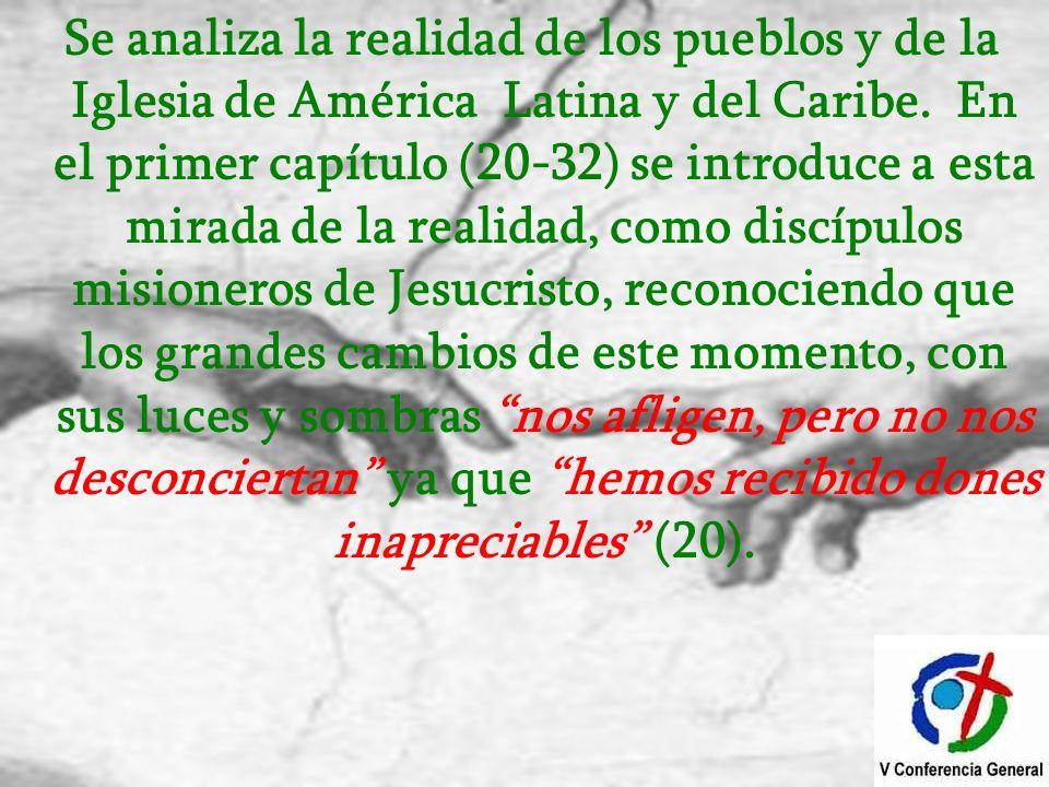 Se analiza la realidad de los pueblos y de la Iglesia de América Latina y del Caribe. En el primer capítulo (20-32) se introduce a esta mirada de la r