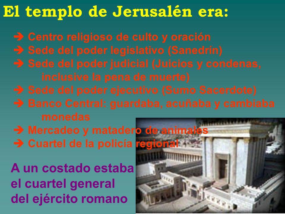 Centro religioso de culto y oración Sede del poder legislativo (Sanedrín) Sede del poder judicial (Juicios y condenas, inclusive la pena de muerte) Se