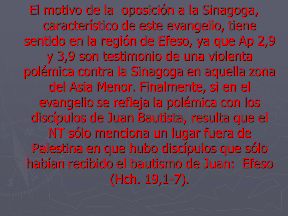 El motivo de la oposición a la Sinagoga, característico de este evangelio, tiene sentido en la región de Efeso, ya que Ap 2,9 y 3,9 son testimonio de