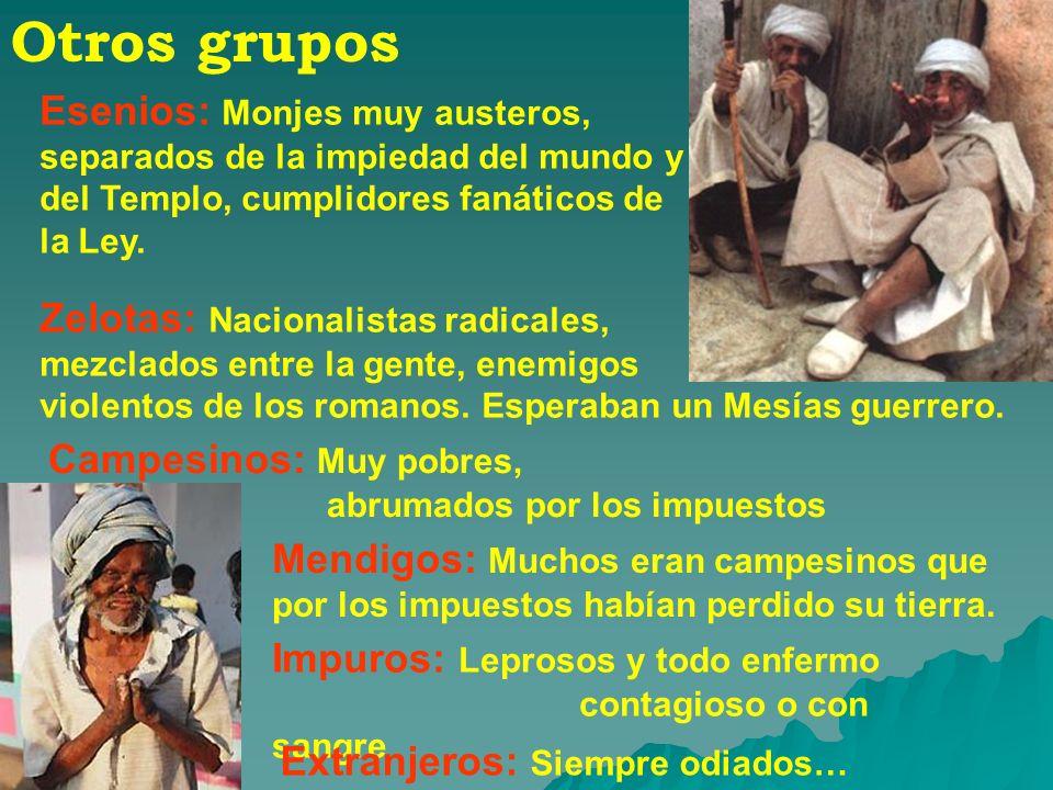 Otros grupos Esenios: Monjes muy austeros, separados de la impiedad del mundo y del Templo, cumplidores fanáticos de la Ley. Zelotas: Nacionalistas ra