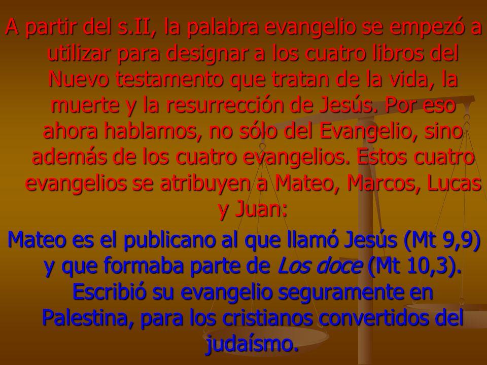 A partir del s.II, la palabra evangelio se empezó a utilizar para designar a los cuatro libros del Nuevo testamento que tratan de la vida, la muerte y