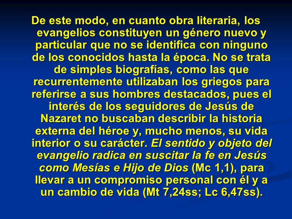 De este modo, en cuanto obra literaria, los evangelios constituyen un género nuevo y particular que no se identifica con ninguno de los conocidos hast