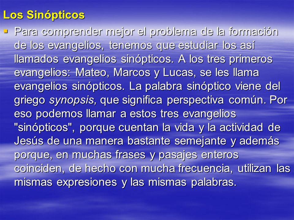Los Sinópticos Para comprender mejor el problema de la formación de los evangelios, tenemos que estudiar los así llamados evangelios sinópticos. A los
