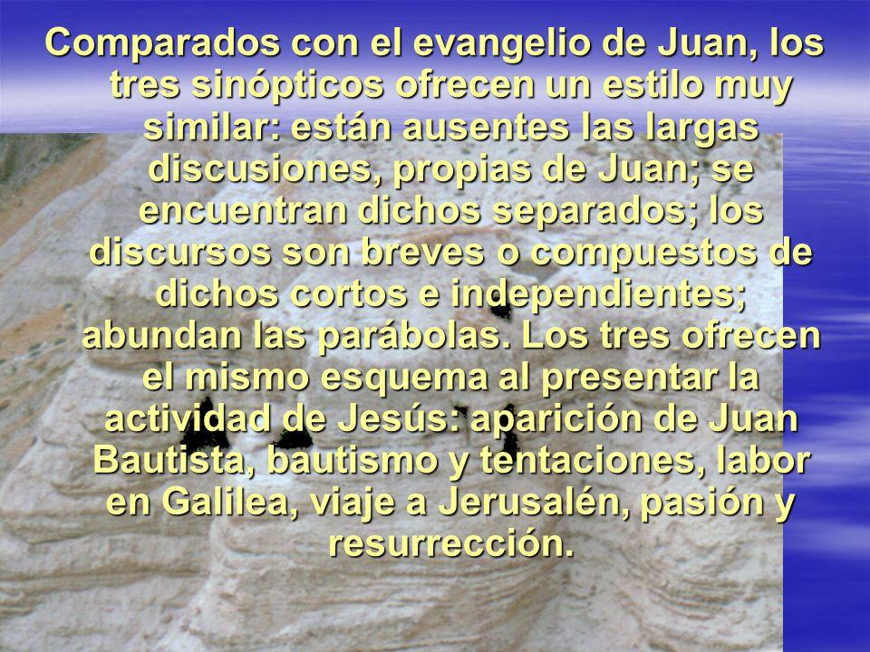Comparados con el evangelio de Juan, los tres sinópticos ofrecen un estilo muy similar: están ausentes las largas discusiones, propias de Juan; se enc