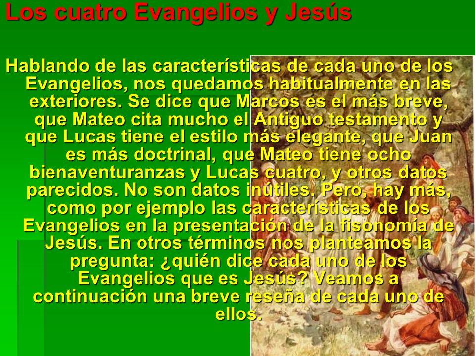 Los cuatro Evangelios y Jesús Hablando de las características de cada uno de los Evangelios, nos quedamos habitualmente en las exteriores. Se dice que