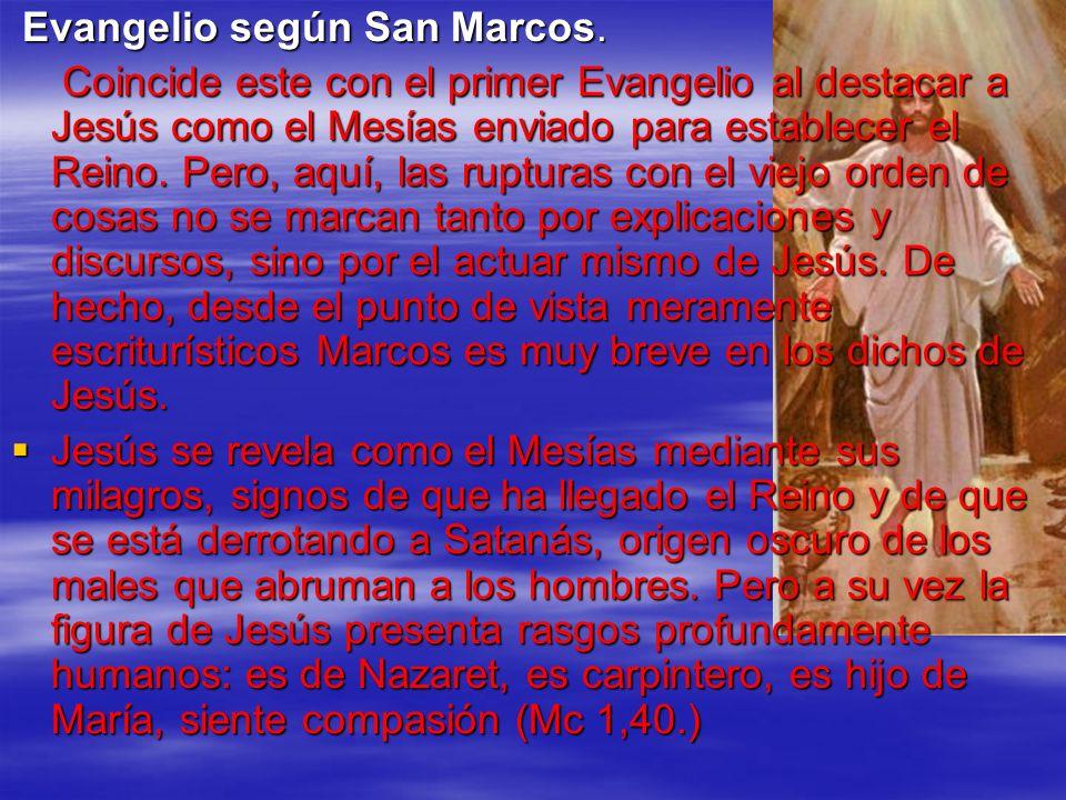 Evangelio según San Marcos. Evangelio según San Marcos. Coincide este con el primer Evangelio al destacar a Jesús como el Mesías enviado para establec