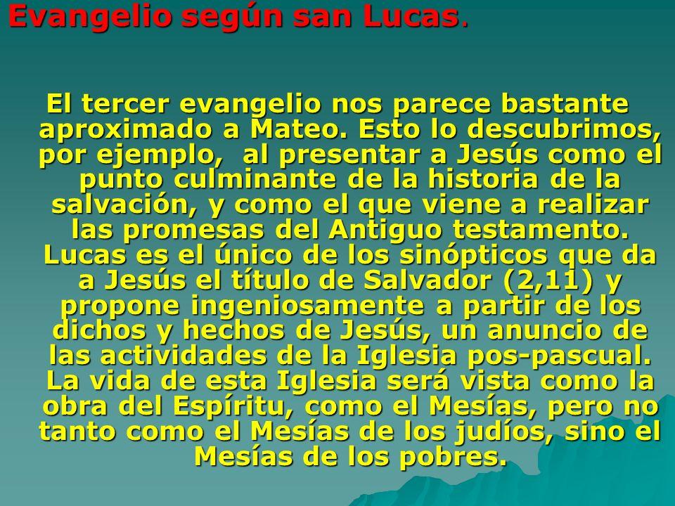 Evangelio según san Lucas. El tercer evangelio nos parece bastante aproximado a Mateo. Esto lo descubrimos, por ejemplo, al presentar a Jesús como el