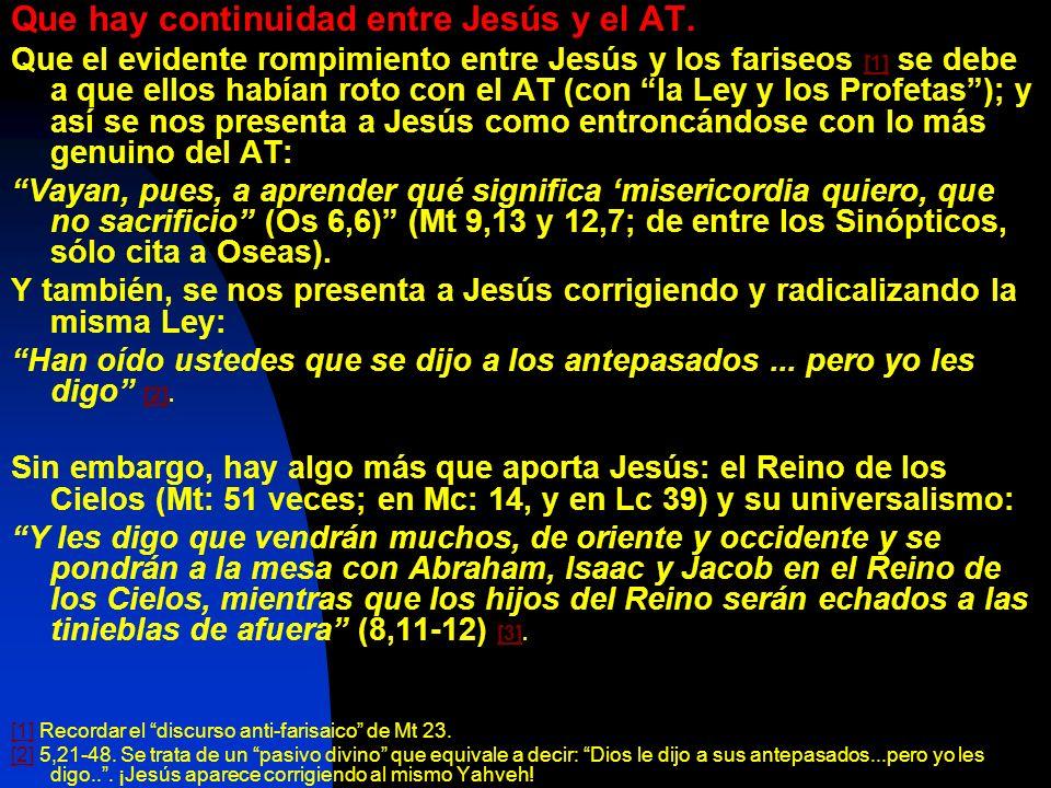 Que hay continuidad entre Jesús y el AT. Que el evidente rompimiento entre Jesús y los fariseos [1] se debe a que ellos habían roto con el AT (con la