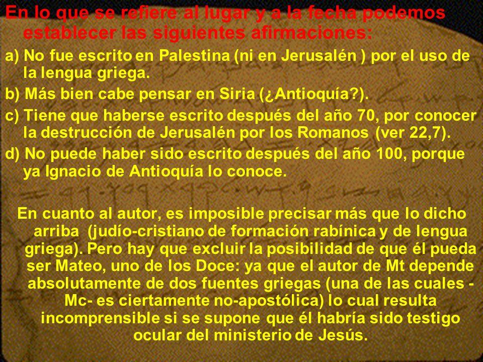 En lo que se refiere al lugar y a la fecha podemos establecer las siguientes afirmaciones: a) No fue escrito en Palestina (ni en Jerusalén ) por el us
