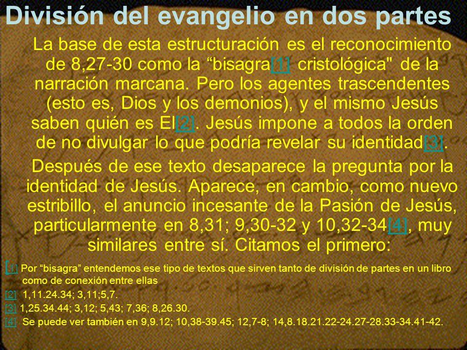 División del evangelio en dos partes La base de esta estructuración es el reconocimiento de 8,27-30 como la bisagra[1] cristológica
