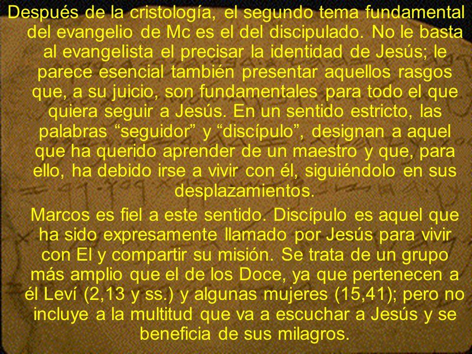 Después de la cristología, el segundo tema fundamental del evangelio de Mc es el del discipulado. No le basta al evangelista el precisar la identidad