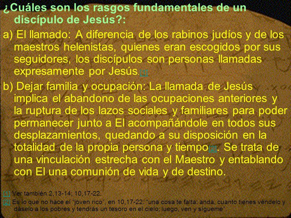 ¿Cuáles son los rasgos fundamentales de un discípulo de Jesús?: a) El llamado: A diferencia de los rabinos judíos y de los maestros helenistas, quiene