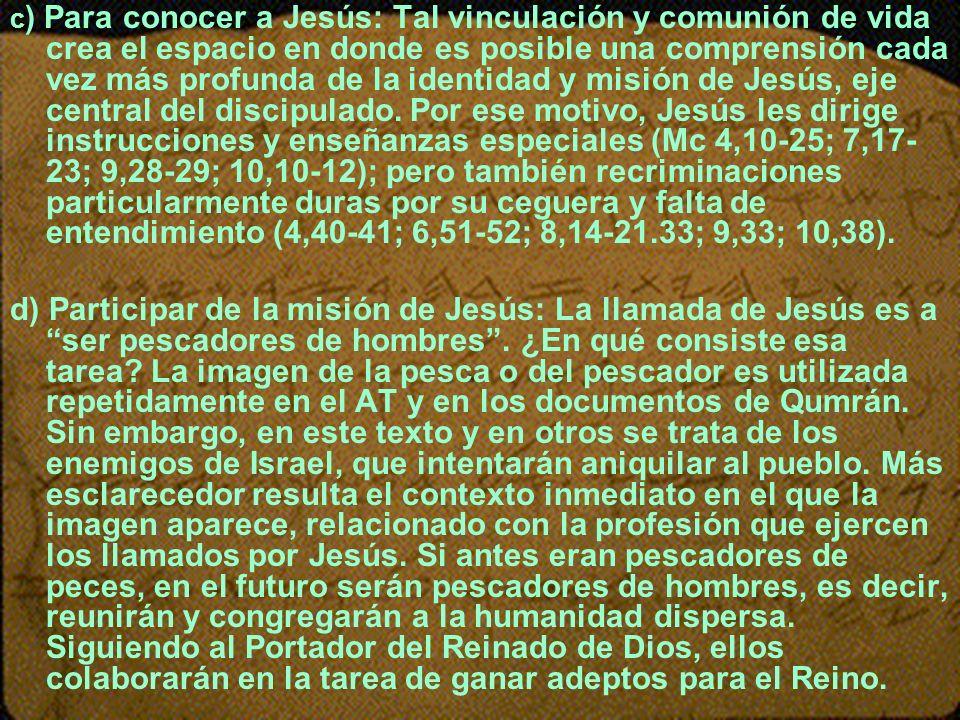 c ) Para conocer a Jesús: Tal vinculación y comunión de vida crea el espacio en donde es posible una comprensión cada vez más profunda de la identidad