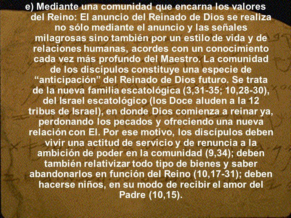 e) Mediante una comunidad que encarna los valores del Reino: El anuncio del Reinado de Dios se realiza no sólo mediante el anuncio y las señales milag