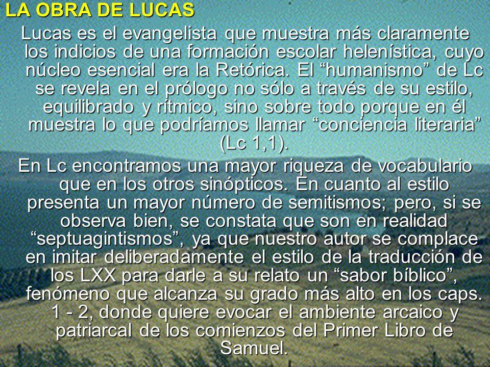 LA OBRA DE LUCAS Lucas es el evangelista que muestra más claramente los indicios de una formación escolar helenística, cuyo núcleo esencial era la Ret