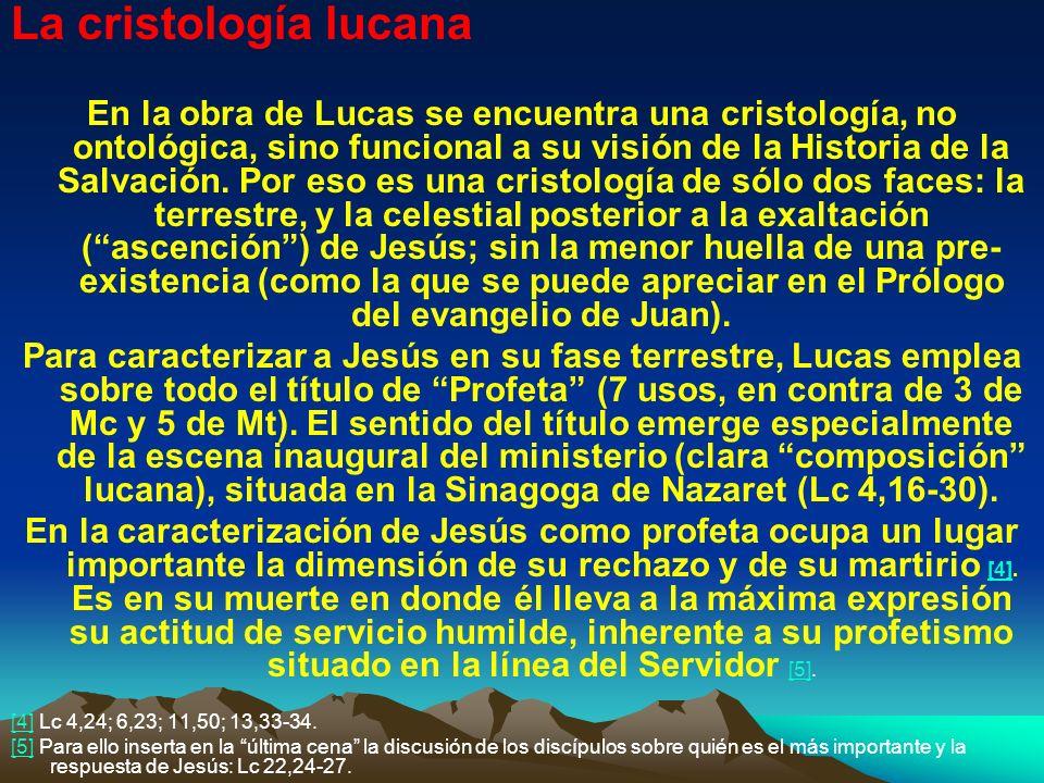 La cristología lucana En la obra de Lucas se encuentra una cristología, no ontológica, sino funcional a su visión de la Historia de la Salvación. Por