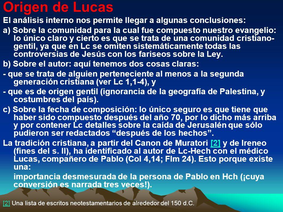 Origen de Lucas El análisis interno nos permite llegar a algunas conclusiones: a) Sobre la comunidad para la cual fue compuesto nuestro evangelio: lo