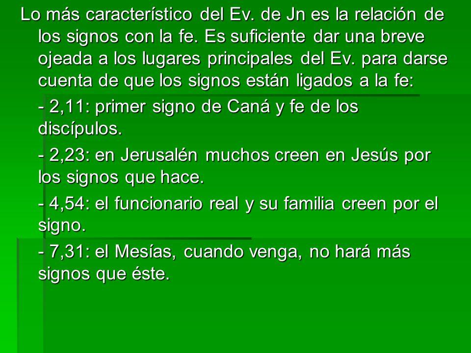Lo más característico del Ev. de Jn es la relación de los signos con la fe. Es suficiente dar una breve ojeada a los lugares principales del Ev. para