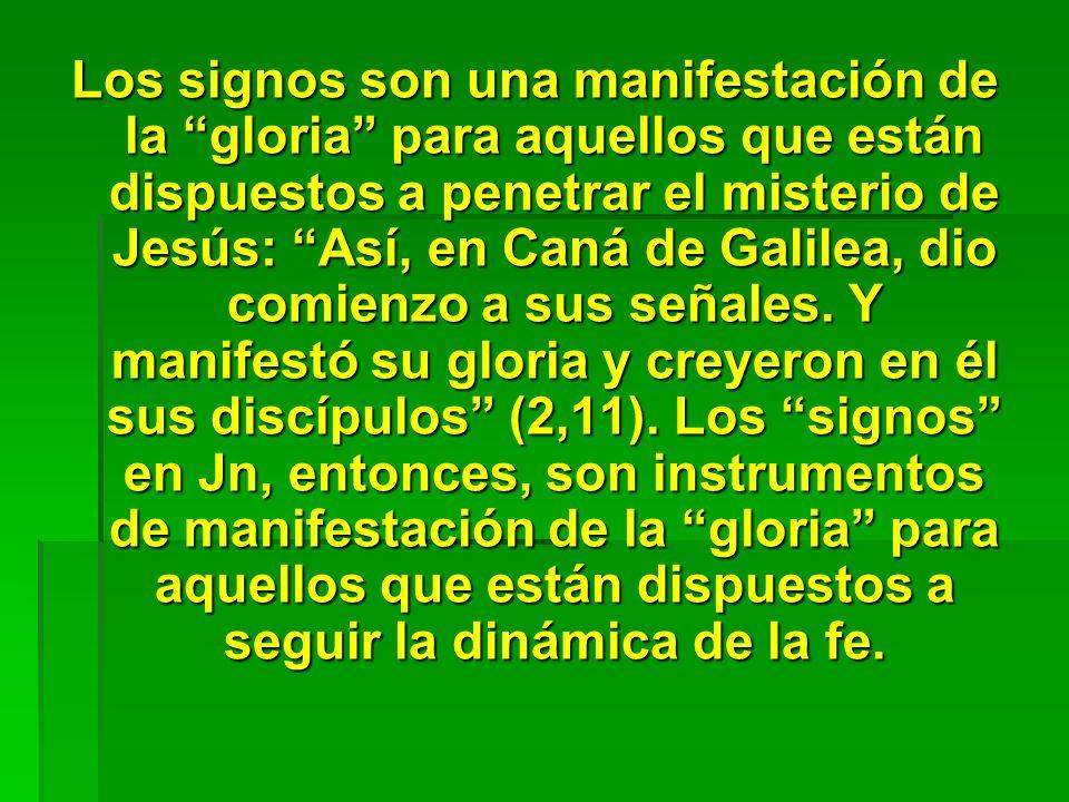 Los signos son una manifestación de la gloria para aquellos que están dispuestos a penetrar el misterio de Jesús: Así, en Caná de Galilea, dio comienz