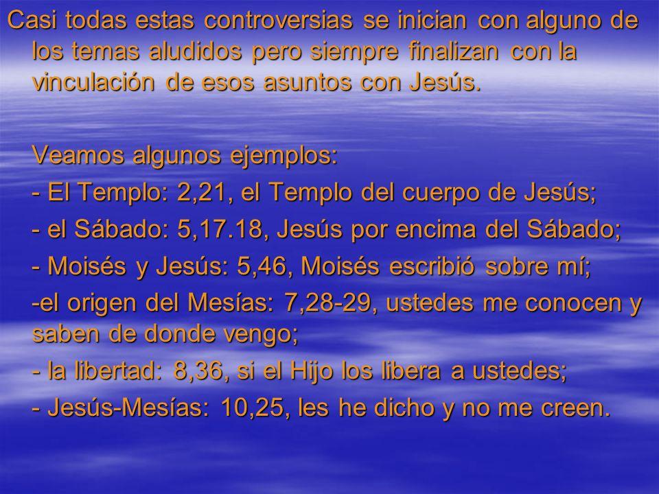 Casi todas estas controversias se inician con alguno de los temas aludidos pero siempre finalizan con la vinculación de esos asuntos con Jesús. Veamos