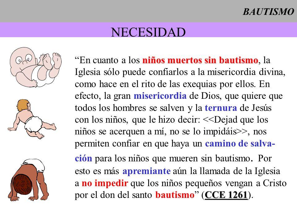 BAUTISMO NECESIDAD niños muertos sin bautismo En cuanto a los niños muertos sin bautismo, la Iglesia sólo puede confiarlos a la misericordia divina, c