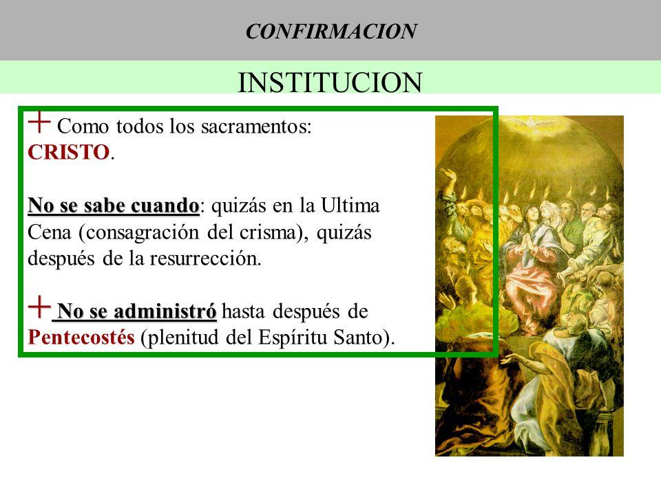 CONFIRMACION INSTITUCION + Como todos los sacramentos: CRISTO. No se sabe cuando No se sabe cuando: quizás en la Ultima Cena (consagración del crisma)