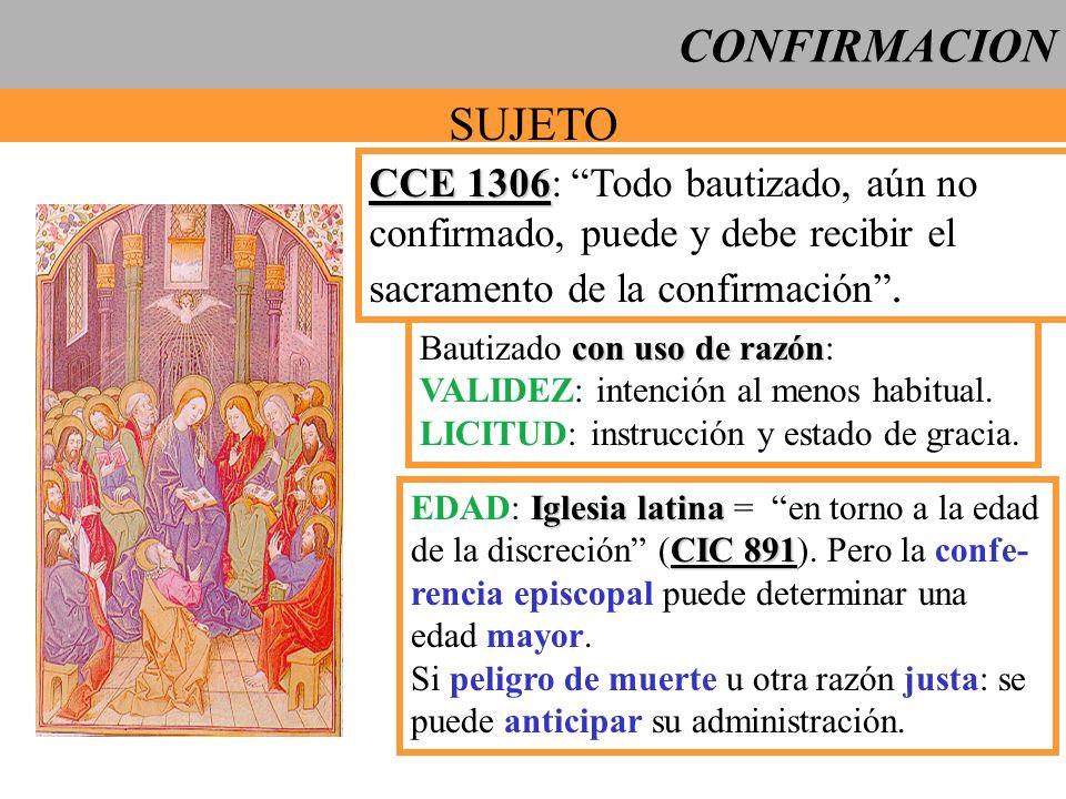 CONFIRMACION SUJETO CCE 1306 CCE 1306: Todo bautizado, aún no confirmado, puede y debe recibir el sacramento de la confirmación. con uso de razón Baut