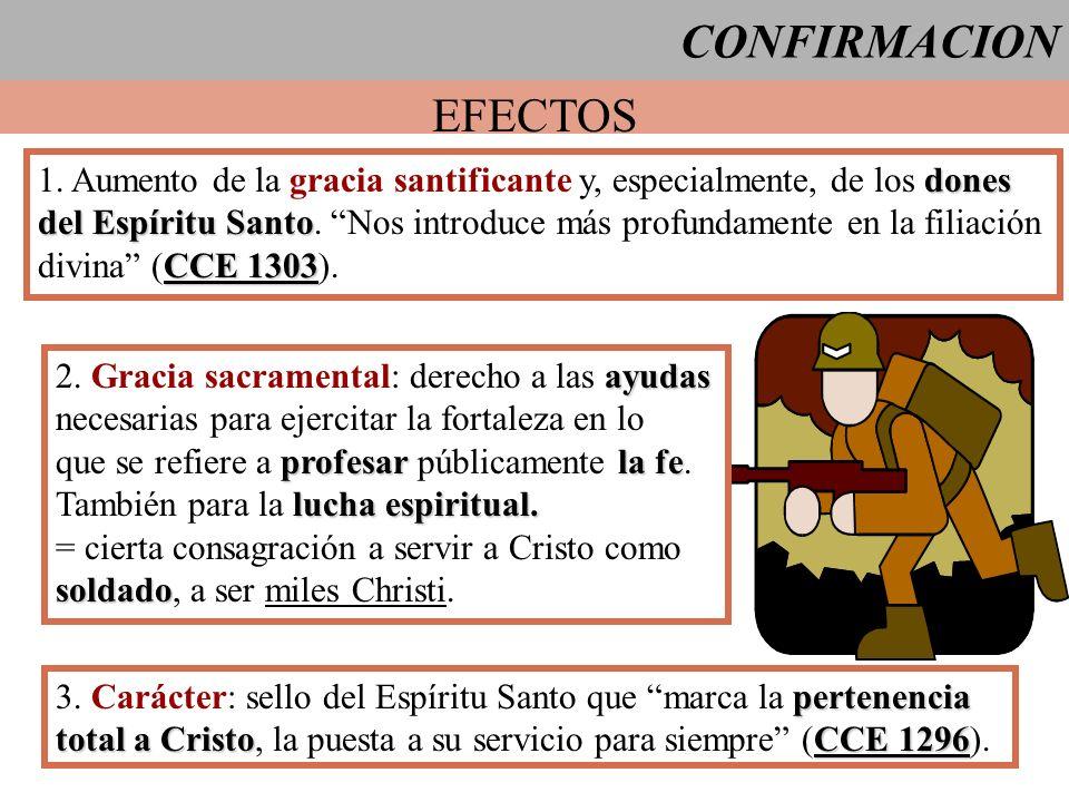 CONFIRMACION EFECTOS dones 1. Aumento de la gracia santificante y, especialmente, de los dones del Espíritu Santo del Espíritu Santo. Nos introduce má