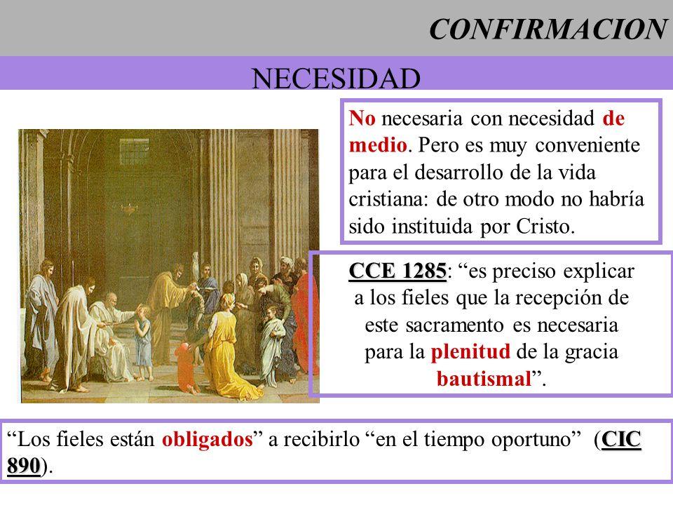 CONFIRMACION NECESIDAD No necesaria con necesidad de medio. Pero es muy conveniente para el desarrollo de la vida cristiana: de otro modo no habría si