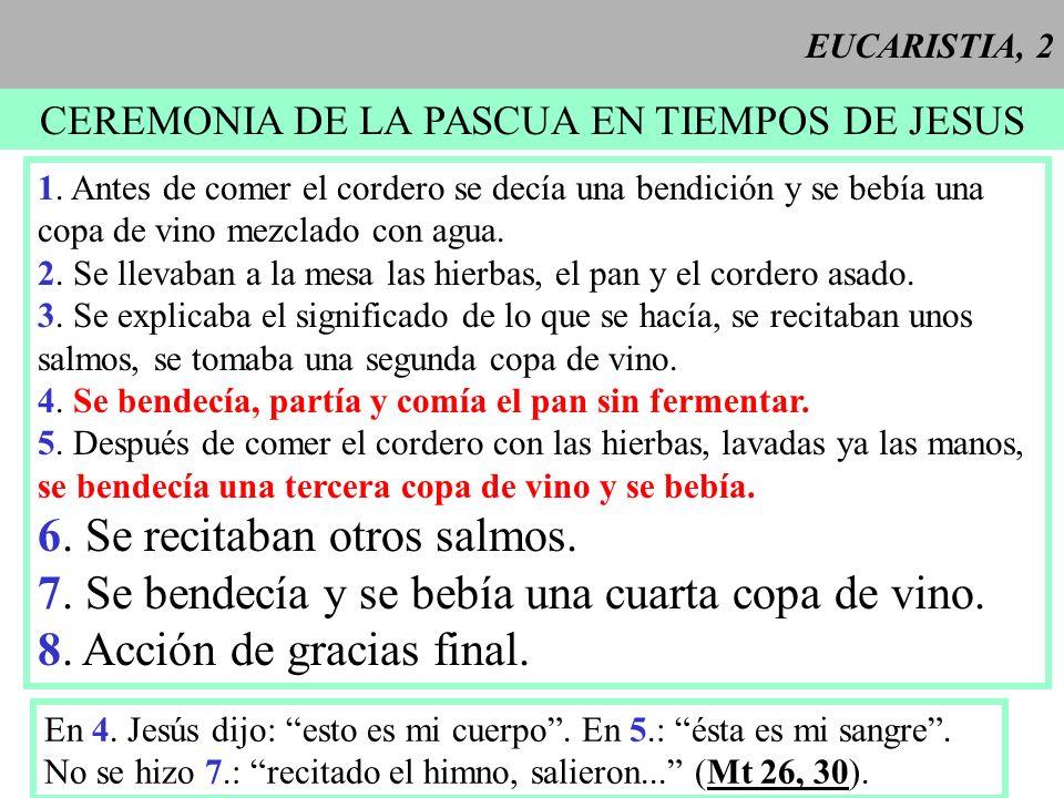 EUCARISTIA, 2 CEREMONIA DE LA PASCUA EN TIEMPOS DE JESUS 1. Antes de comer el cordero se decía una bendición y se bebía una copa de vino mezclado con