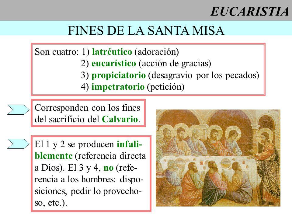 EUCARISTIA FINES DE LA SANTA MISA Son cuatro: 1) latréutico (adoración) 2) eucarístico (acción de gracias) 3) propiciatorio (desagravio por los pecado