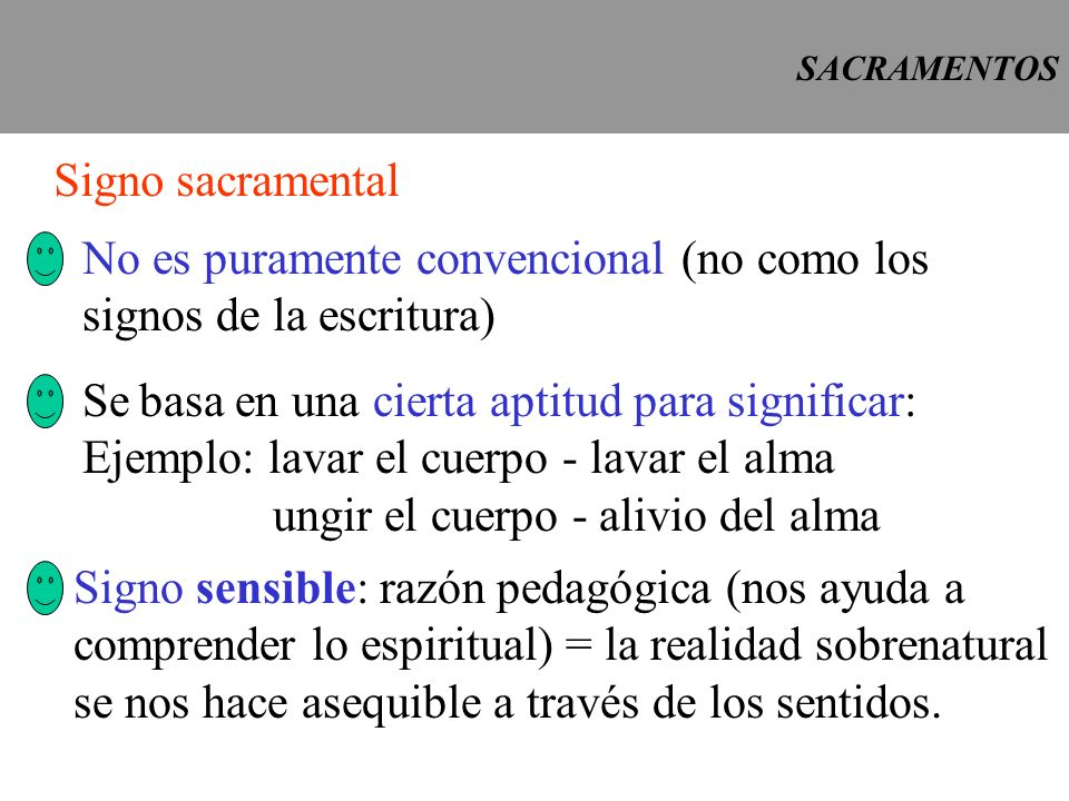 SACRAMENTOS Signo sacramental No es puramente convencional (no como los signos de la escritura) Se basa en una cierta aptitud para significar: Ejemplo