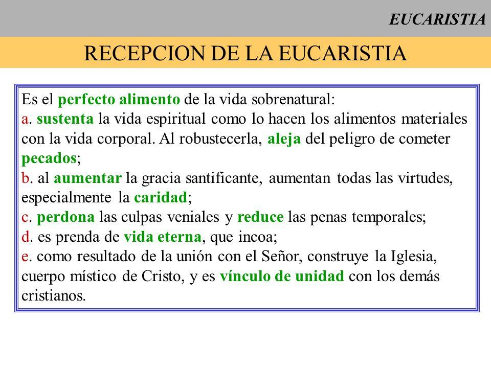 EUCARISTIA RECEPCION DE LA EUCARISTIA Es el perfecto alimento de la vida sobrenatural: a. sustenta la vida espiritual como lo hacen los alimentos mate