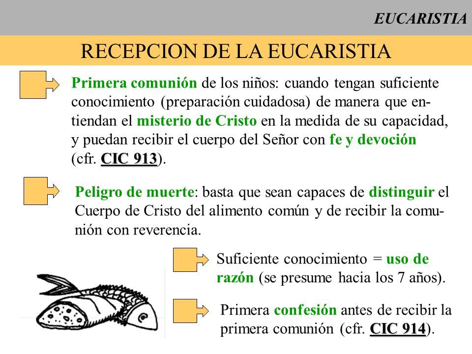 EUCARISTIA RECEPCION DE LA EUCARISTIA Primera comunión de los niños: cuando tengan suficiente conocimiento (preparación cuidadosa) de manera que en- t
