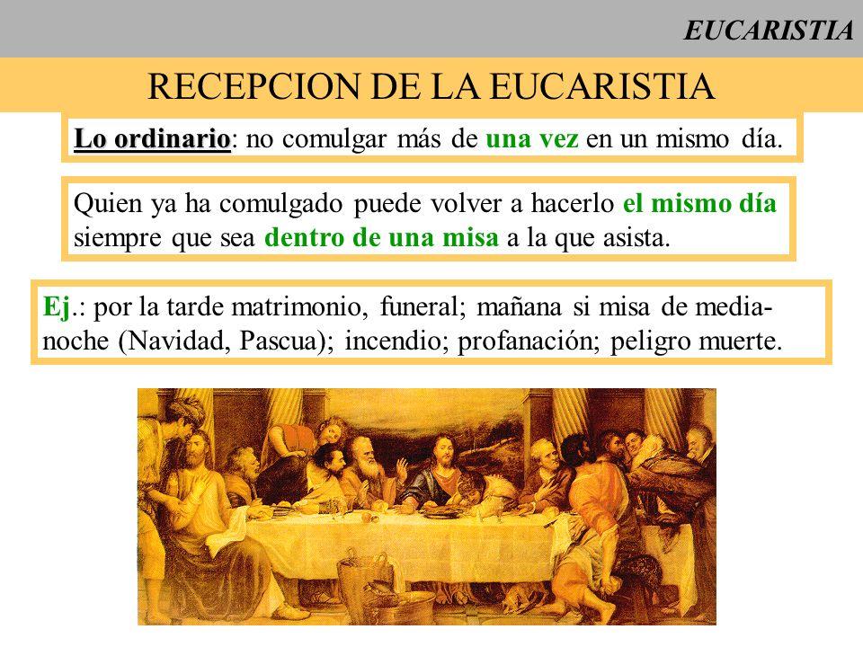 EUCARISTIA RECEPCION DE LA EUCARISTIA Lo ordinario Lo ordinario: no comulgar más de una vez en un mismo día. Quien ya ha comulgado puede volver a hace