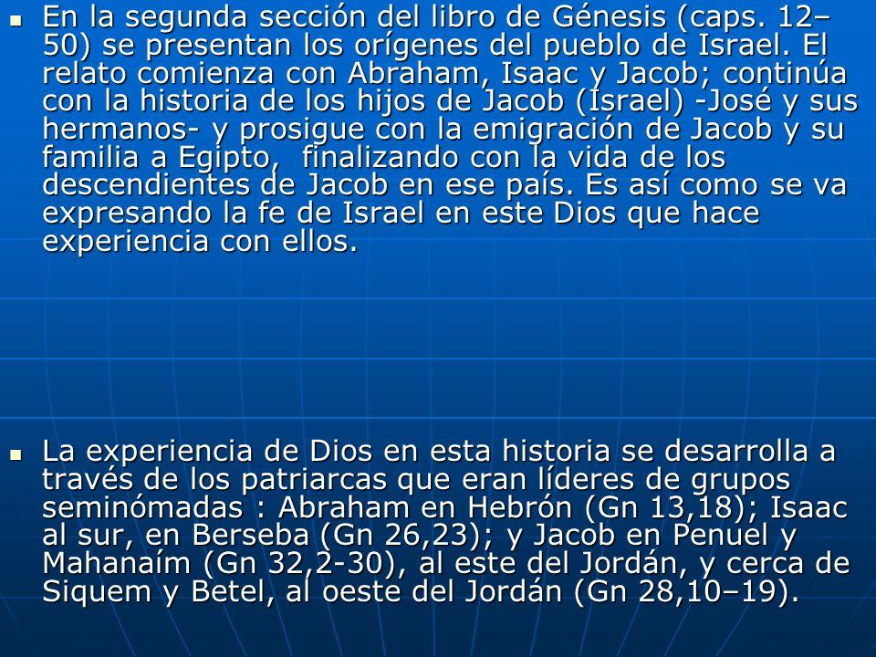 En la segunda sección del libro de Génesis (caps. 12– 50) se presentan los orígenes del pueblo de Israel. El relato comienza con Abraham, Isaac y Jaco