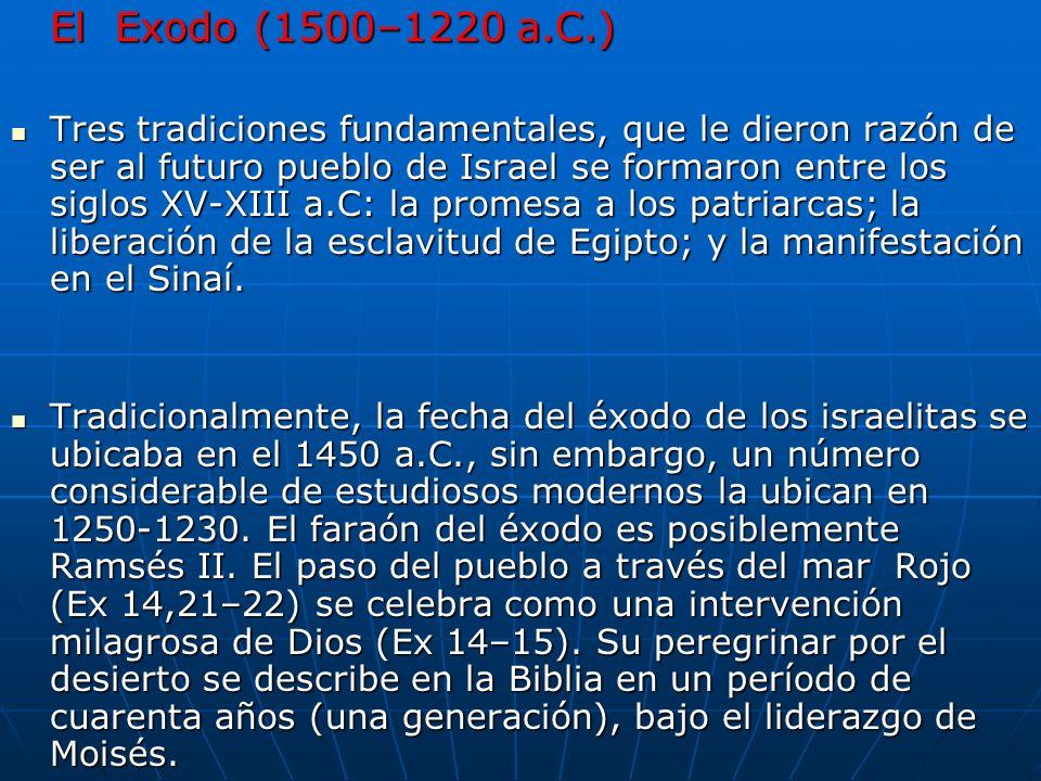 El Exodo (1500–1220 a.C.) Tres tradiciones fundamentales, que le dieron razón de ser al futuro pueblo de Israel se formaron entre los siglos XV-XIII a