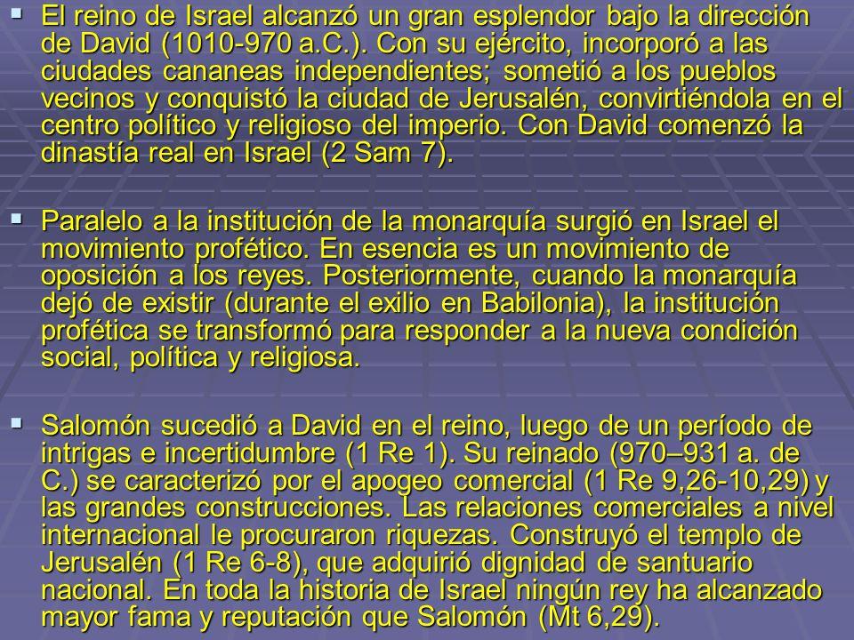 El reino de Israel alcanzó un gran esplendor bajo la dirección de David (1010-970 a.C.). Con su ejército, incorporó a las ciudades cananeas independie