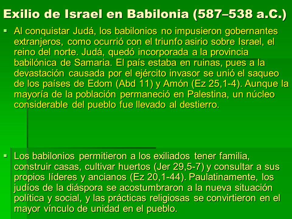 Exilio de Israel en Babilonia (587–538 a.C.) Al conquistar Judá, los babilonios no impusieron gobernantes extranjeros, como ocurrió con el triunfo asi