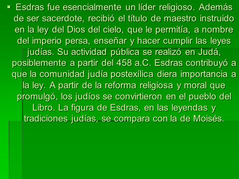 Esdras fue esencialmente un líder religioso. Además de ser sacerdote, recibió el título de maestro instruido en la ley del Dios del cielo, que le perm
