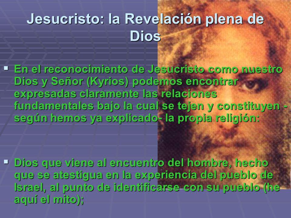 Jesucristo: la Revelación plena de Dios En el reconocimiento de Jesucristo como nuestro Dios y Señor (Kyrios) podemos encontrar expresadas claramente