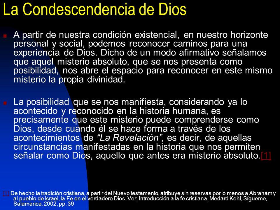 La Condescendencia de Dios A partir de nuestra condición existencial, en nuestro horizonte personal y social, podemos reconocer caminos para una exper