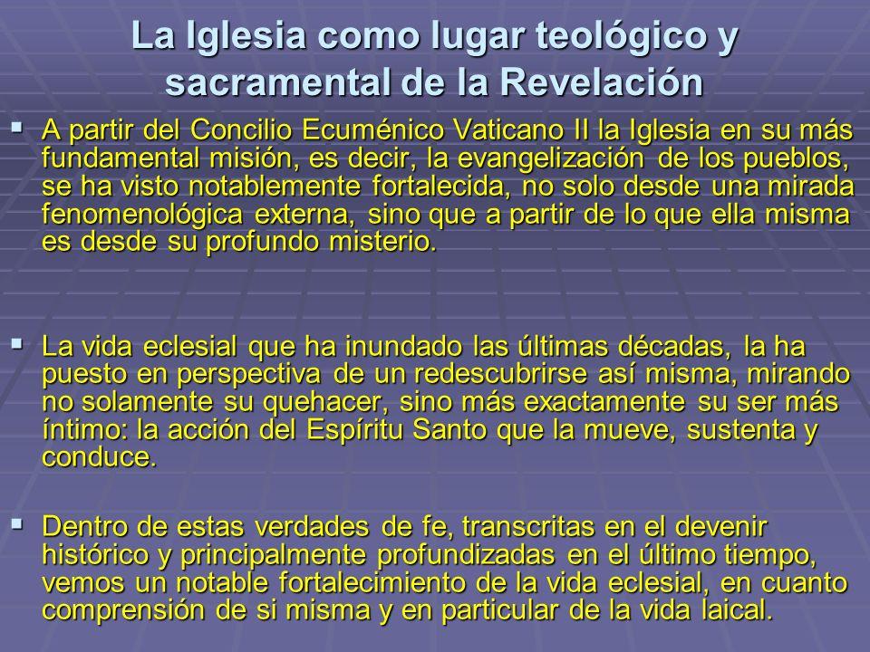 La Iglesia como lugar teológico y sacramental de la Revelación A partir del Concilio Ecuménico Vaticano II la Iglesia en su más fundamental misión, es