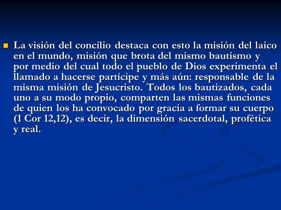 La visión del concilio destaca con esto la misión del laico en el mundo, misión que brota del mismo bautismo y por medio del cual todo el pueblo de Di