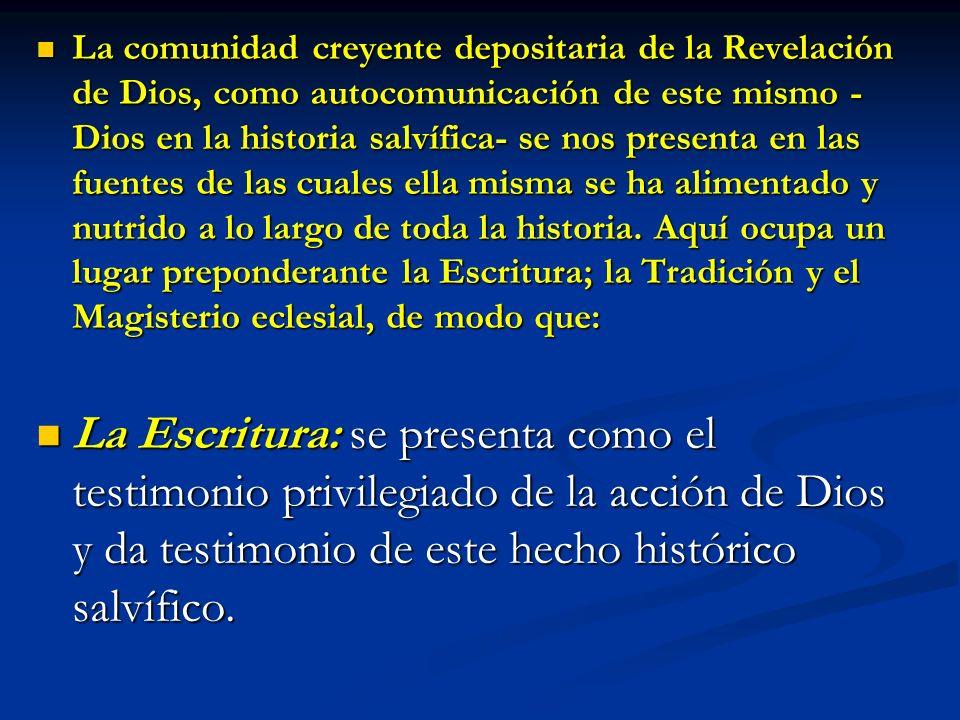La comunidad creyente depositaria de la Revelación de Dios, como autocomunicación de este mismo - Dios en la historia salvífica- se nos presenta en la