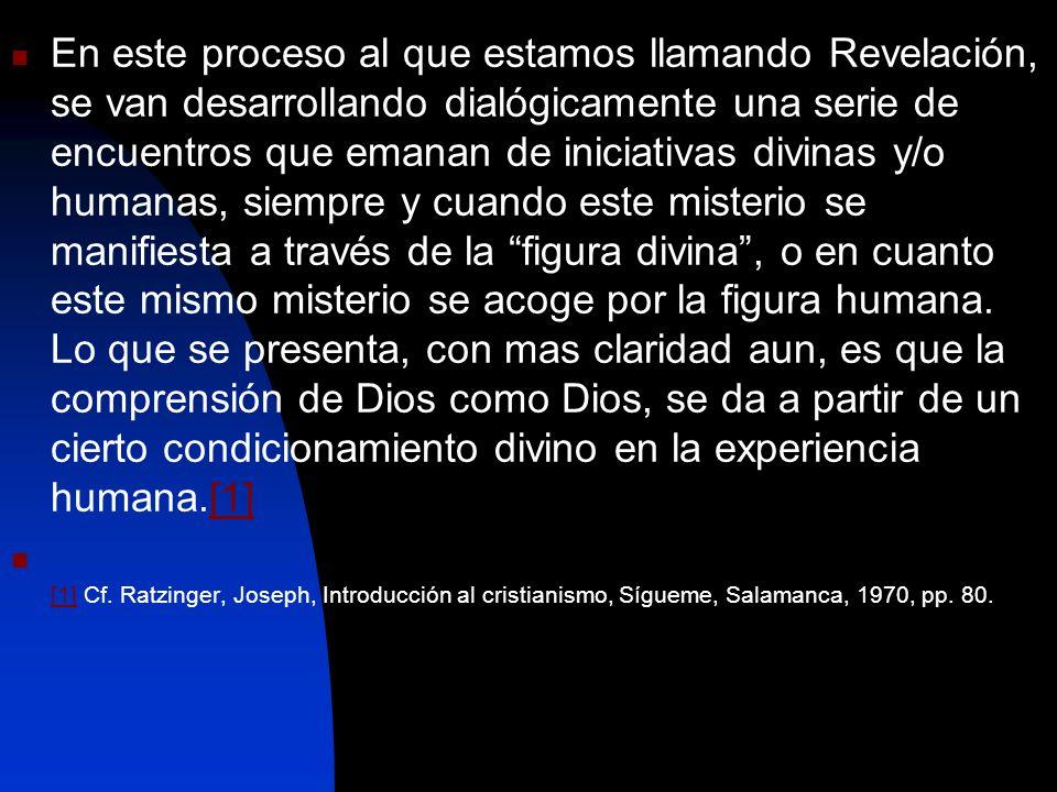 En este proceso al que estamos llamando Revelación, se van desarrollando dialógicamente una serie de encuentros que emanan de iniciativas divinas y/o