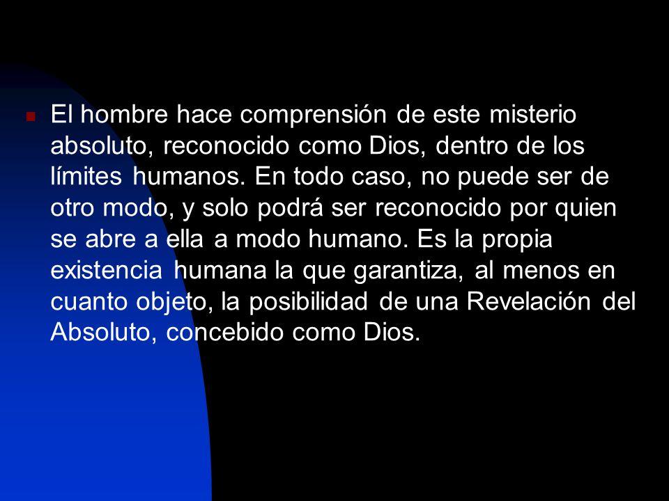 La total manifestación de Dios, como Misterio absoluto a los hombres, se da en la finitud humana, lo que no anula la trascendencia, bajo la cual se manifiesta.