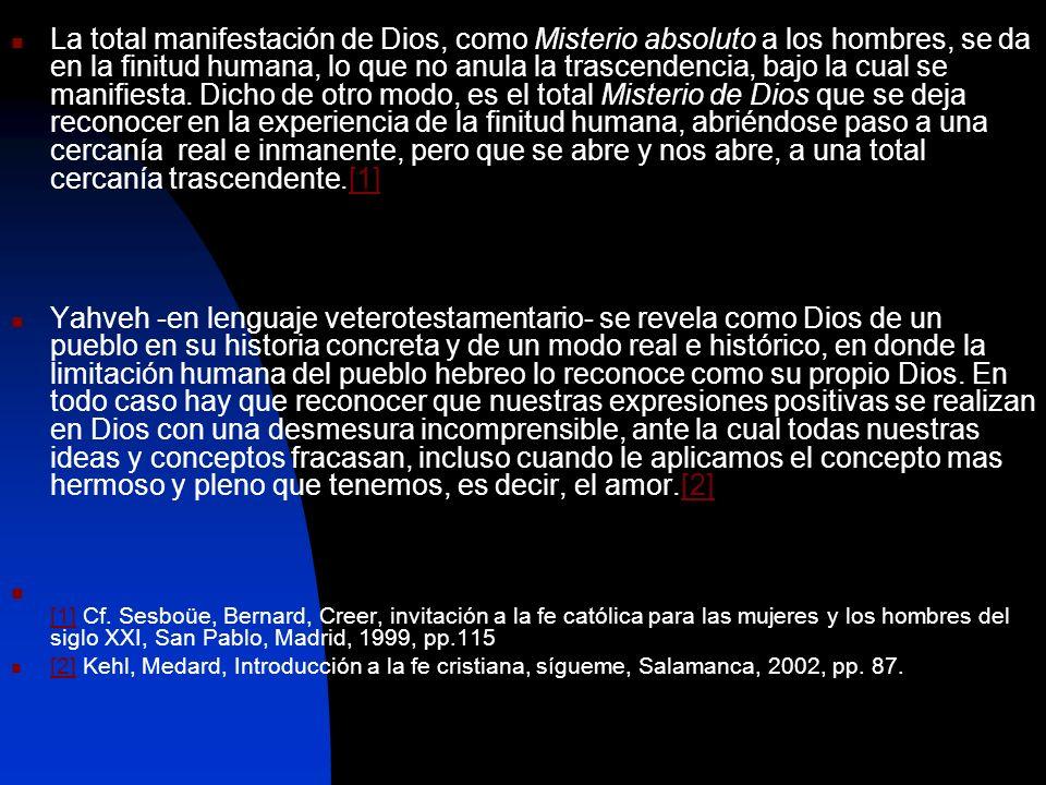 La total manifestación de Dios, como Misterio absoluto a los hombres, se da en la finitud humana, lo que no anula la trascendencia, bajo la cual se ma