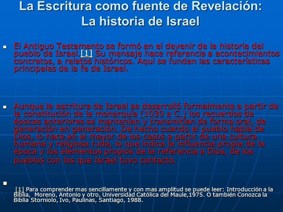 La Escritura como fuente de Revelación: La historia de Israel El Antiguo Testamento se formó en el devenir de la historia del pueblo de Israel.[1] Su